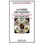 La Terre Des Femmes Et Ses Magies de Jocelyne Bonnet