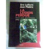 La L�gion Perdue - Face Aux Partisans, 1942 de Lefevre