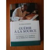 Gu�rir � La Source - La Science Et La Tradition De La M�decine Tib�taine de Yeshi Dond�n