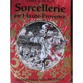 Sorcellerie En Haute-Provence - En Cheminant Sur Les Routes Du Diable de Lauga, Emile