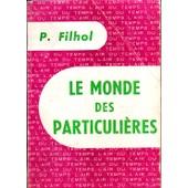 Le Monde Des Particuli�res de FILHOL P.