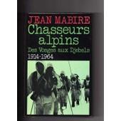Chasseurs Alpins - Des Vosges Aux Djebels, 1914-1964 de jean mabire