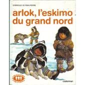 Arlok, L'eskimo Du Grand Nord de Ribeaupierre, dominique de