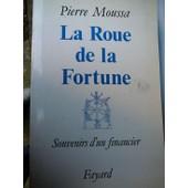 La Roue De La Fortune - Souvenirs D'un Financier de pierre moussa