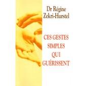 Ces Gestes Simples Qui Gu�rissent - Les Cl�s Du Neurobonheur de r�gine z�kri-hurstel
