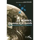 La Science, L'homme Et Le Monde - Les Nouveaux Enjeux de Jean Staune