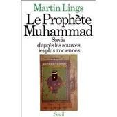 Le Proph�te Muhammad - Sa Vie, D'apr�s Les Sources Les Plus Anciennes de Martin Lings