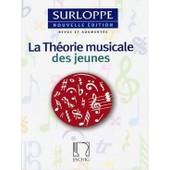 Surloppe : La Th�orie Musicale Des Jeunes (Nouvelle �dition Revue Et Augment�e)