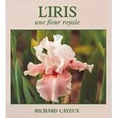 L'iris - Une Fleur Royale de Cayeux, Richard