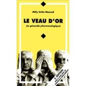 Le Veau D'or - Le G�nocide Pharmacologique / Troisi�me �dition Mise � Jour Avec De Nouveaux M�dicaments de Sch�r Manzoli Milly