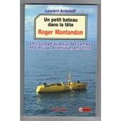 Roger Montandon Un Petit Bateau Dans La Tete, Le Courage Au Bout Des Rames Mer Rouge, Atlantique, Amazone de Laurent Antonoff