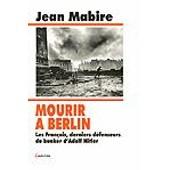 Mourir � Berlin - Les Fran�ais, Derniers D�fenseurs Du Bunker D'adolf Hitler de Jean Mabire