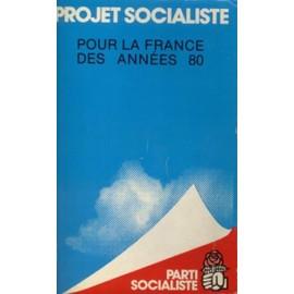 Projet Socialiste Pour La France Des Annees 80 de Parti Socialiste - Livre