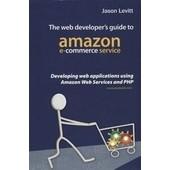 The Web Developer's Guide To Amazon E-Commerce Service: Developing Web Applications Using Amazon Web Services And Php de Jason Levitt