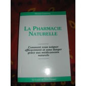 La Pharmacie Naturelle - Comment Vous Soigner Efficacement Et Sans Danger Gr�ce Aux M�dicaments Naturels de thomas courtenay