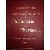 Formulaire Des Principales Sp�cialit�s De Parfumerie Et De Pharmacie - Nouvelle �dition, Revue, Corrig�e Et Augment�e de rene cerbelaud
