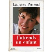 J'attend Un Enfant J'attend Un Enfant de Laurence Pernoud