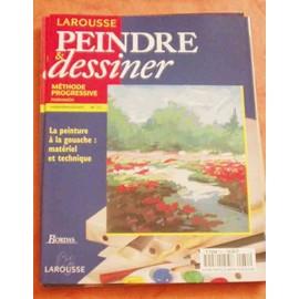 Peindre Et Dessiner - M�thode Progressive N� 31 : La Peinture � La Gouache : Mat�riel Et Technique