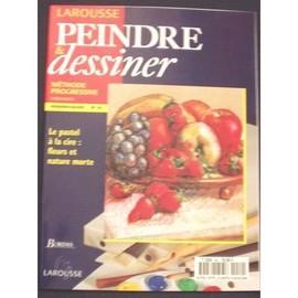 Peindre Et Dessiner - M�thode Progressive N� 49 : Le Pastel � La Cire : Fleurs Et Nature Morte