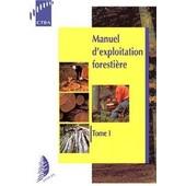 Manuel D'exploitation Foresti�re - Tome 1 de Collectif