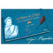 La Plume De L'aigle, La Correspondance De Napol�on de Bonaparte, Napol�on