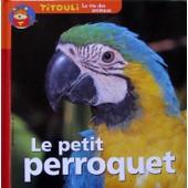 Le Petit Perroquet Le Premier Vol De K�o (Titouli) de Laure de Bailliencourt - Jean-Marc Pariselle - Laurent Audouin