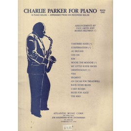 Charlie Parker For Piano Bk 1, 15 Piano Solos Arrnaged By Paul Smith & Morris Feldman From His Recorded Solos