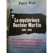 Le Myst�rieux Docteur Martin - 1895-1969 de Pierre P�an