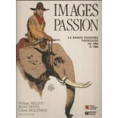 Images Passion : La Bande Dessin�e Fran�aise De 1980 � 1986 ( Couverture : Blanc Dumont ) de philippe mellot
