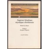 Sagesse Hindoue, Mystique Chr�tienne - Une Approche De L'exp�rience Advaitine de Henri Le Saux