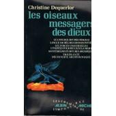 Les Oiseaux Messagers Des Dieux - Le Langage Dit Des Oiseaux, Langue Sacr�e Des Grands Initi�s de christine dequerlor