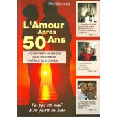 L'amour Apr�s 50 Ans - Comment Le Rendre Plus Intense Et Meilleur Que Jamais - de Lewy Mich�le