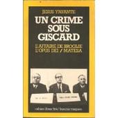 Un Crime Sous Giscard - L'affaire De Broglie - L'opus Dei - Matesa de J�sus Ynfante