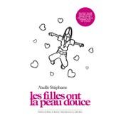 Les Filles Ont La Peau Douce : Un Petit Guide Des Relations Entre Filles : S�duction, Sexe, Coming-Out, Vie � Deux de axelle stephane