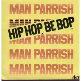 hip hop, be bop (don't stop) 4'00 / hip hop, be bop (part 2) 3'11 (M Parrish - J. Robie - R.A. Rodriguez)