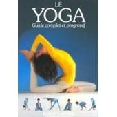 Le Yoga. Guide Complet Et Progressif. Preface Par Swami Vishnu Devananda. de Collectif