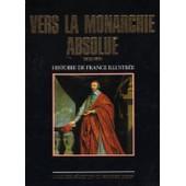 Vers La Monarchie Absolue 1610 1661 (Histoire De France Illustree) de MELCHIOR BONNET, BERNARDINE