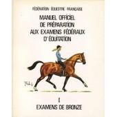 Manuel Officiel De Preparation Aux Examnes Federaux D'equitation - Tome 1, Examens De Bronze de F�d�ration �questre fran�aise