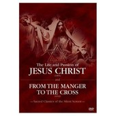 The Life And Passion Of Jesus Christ / From The Manger To The Cross de Ferdinand Zecca