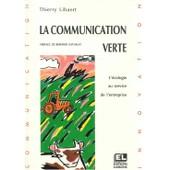 La Communication Verte - L'�cologie Au Service De L'entreprise de Thierry Libaert