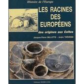 Histoire De L'europe - N� 1 - Les Racines Des Europ�ens - Des Origines Aux Celtes de Millotte, Jacques-Pierre