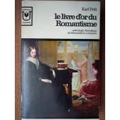 Le Livre D'or Du Romantisme. Anthologie Th�matique Du Romantisme Europeen de PETIT karl
