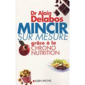 Mincir Sur Mesure.Grace A La Chrono-Nutrition Mincir Sur Mesure.Grace A La Chrono-Nutrition de DELABOS ALAIN DR.