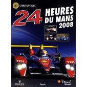 24 Heures Du Mans 2008 - Le Livre Officiel De La Plus Grande Course D'endurance Du Monde de Jean-Marc Teiss�dre