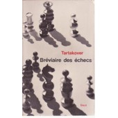 Br�viaire Des �checs Br�viaire Des �checs de Xavier Tartakover