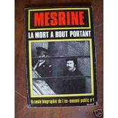 Mesrine La Mort � Bout Portant - La Seule Biographie De L'ex-Ennemi Public N�1 de MESRINE
