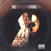 What You Want - Mase Ft Total, Mase Ft Total