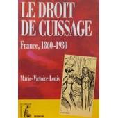 Le Droit De Cuissage - France, 1860-1930 de Marie-Victoire Louis