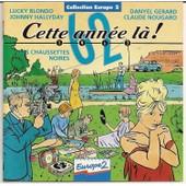 Cette Ann�e L� ! 1962 - Blondo, Hallyday, Danyel Gerard, Nougaro, Chaussettes Noires, Claude Fran�ois, Anthony, Bardot, Moreau, Ferrat, Escudero