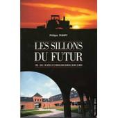 Les Sillons Du Futur 1902 / 2002 - Un Siecle De Syndicalisme Agricole Dans Le Nord de Philippe Tabary